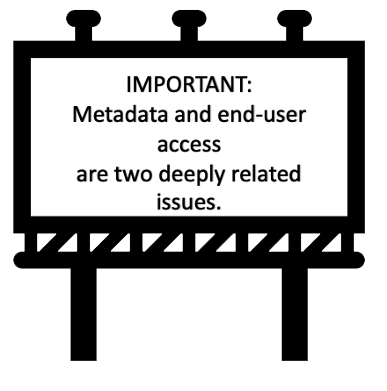 Important: Metadata and end-user access are two deeply related issues